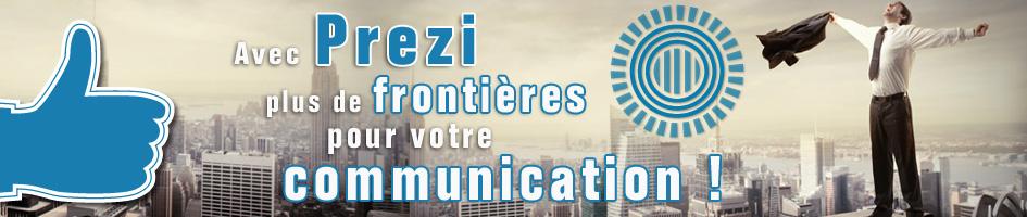 Avec Prezi il n'y aura plus aucunes frontières pour votre communication.